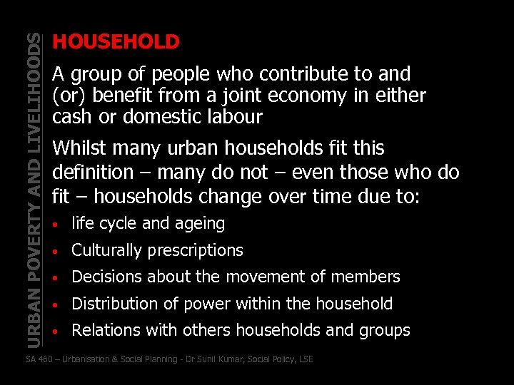 URBAN POVERTY AND LIVELIHOODS HOUSEHOLD A group of people who contribute to and (or)
