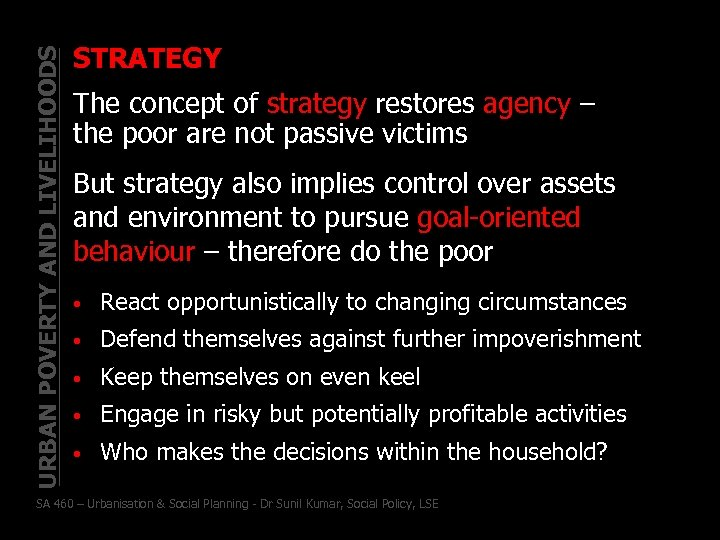 URBAN POVERTY AND LIVELIHOODS STRATEGY The concept of strategy restores agency – the poor