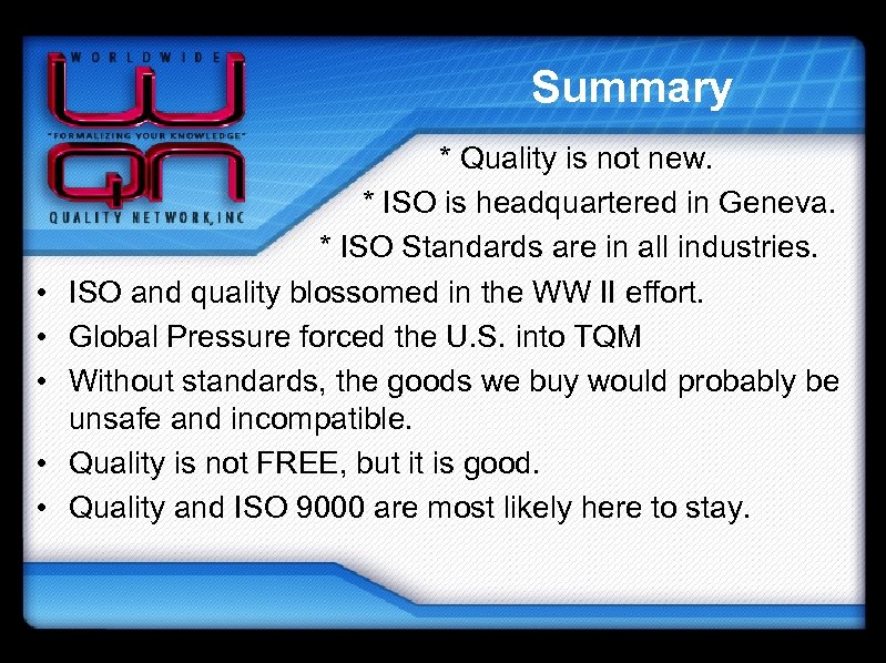 Summary • • • * Quality is not new. * ISO is headquartered in