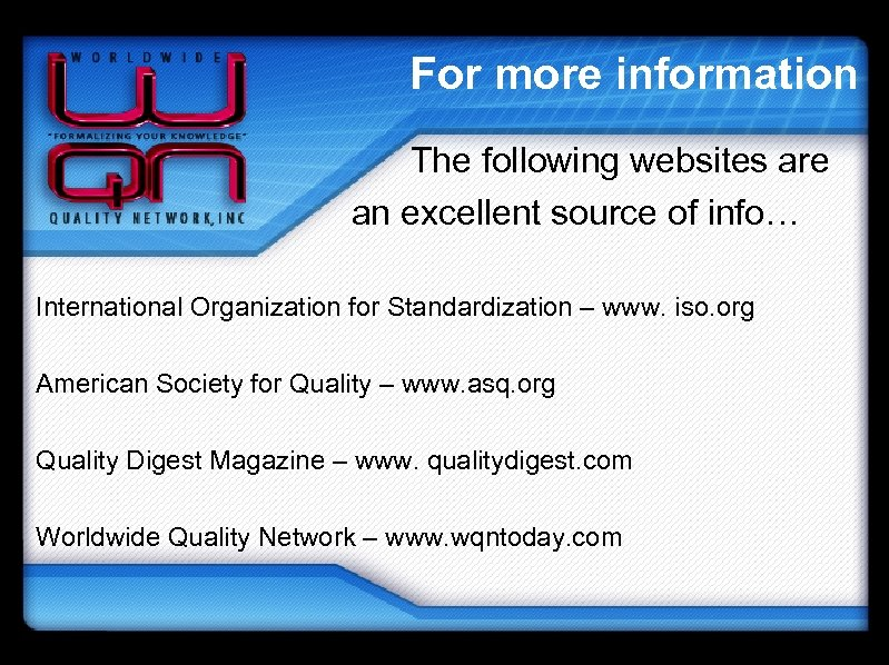 For more information The following websites are an excellent source of info… International Organization