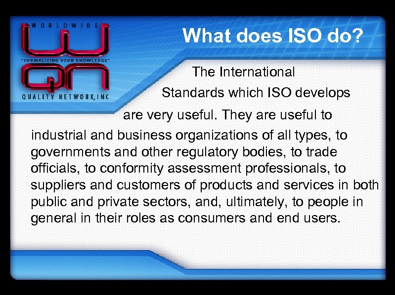 What does ISO do? The International Standards which ISO develops are very useful. They