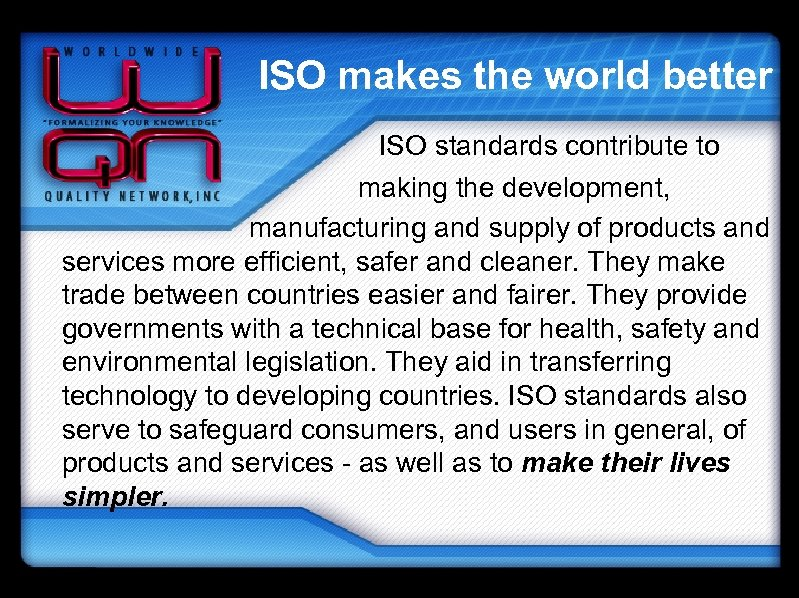 ISO makes the world better ISO standards contribute to making the development, manufacturing and
