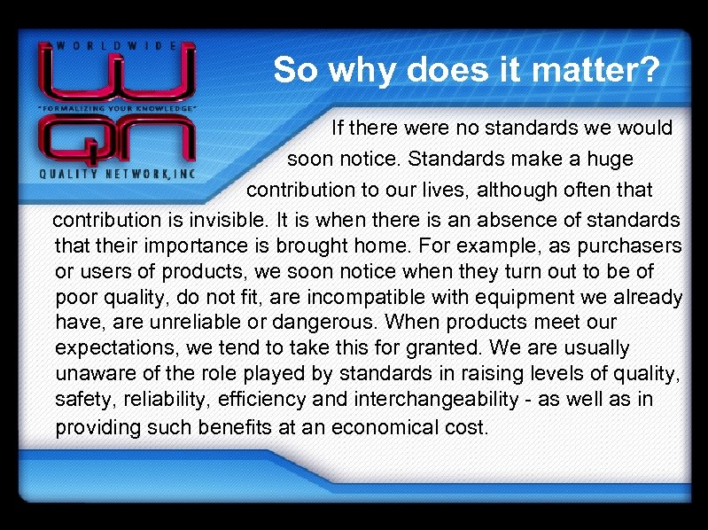 So why does it matter? If there were no standards we would soon notice.