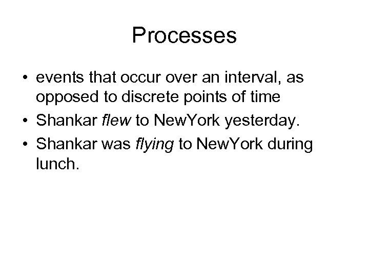 Processes • events that occur over an interval, as opposed to discrete points of