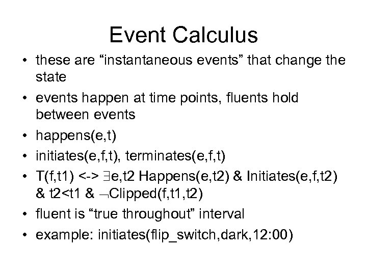 """Event Calculus • these are """"instantaneous events"""" that change the state • events happen"""