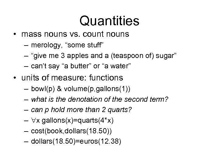 "Quantities • mass nouns vs. count nouns – merology, ""some stuff"" – ""give me"