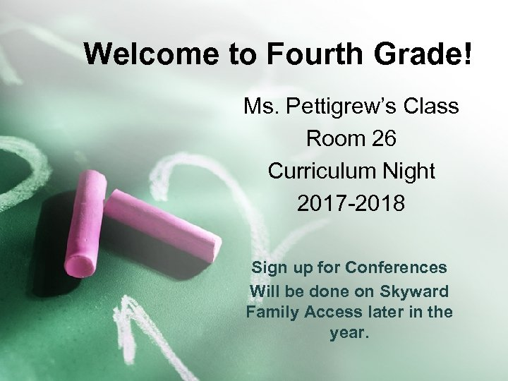 Welcome to Fourth Grade! Ms. Pettigrew's Class Room 26 Curriculum Night 2017 -2018 Sign
