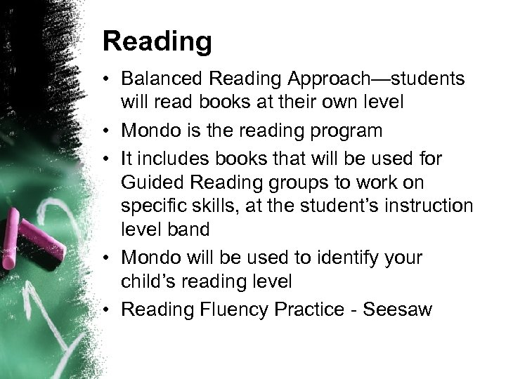 Reading • Balanced Reading Approach—students will read books at their own level • Mondo