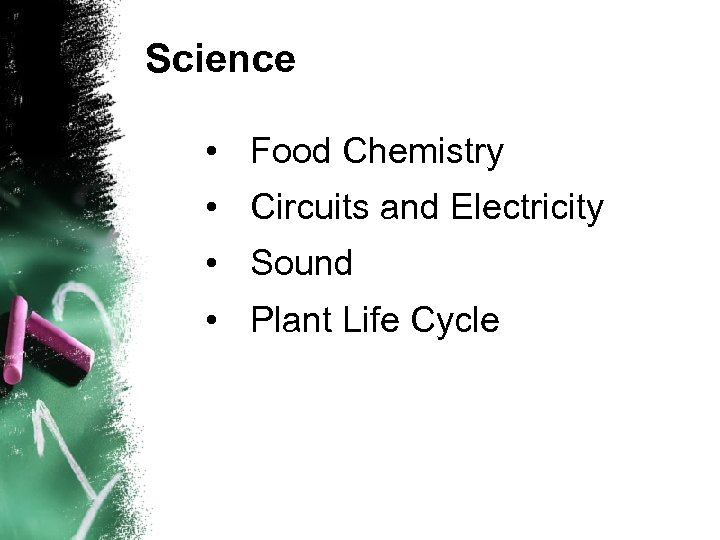 Science • Food Chemistry • Circuits and Electricity • Sound • Plant Life Cycle