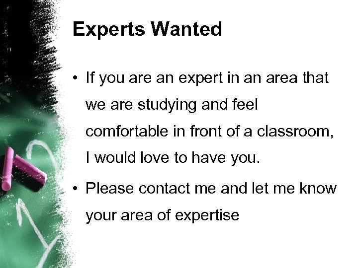 Experts Wanted • If you are an expert in an area that we are