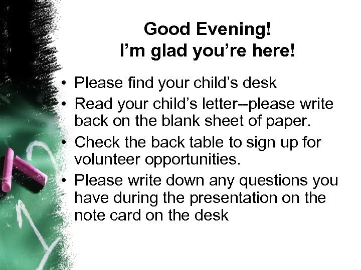 Good Evening! I'm glad you're here! • Please find your child's desk • Read