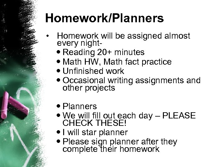 Homework/Planners • Homework will be assigned almost every night Reading 20+ minutes Math HW,