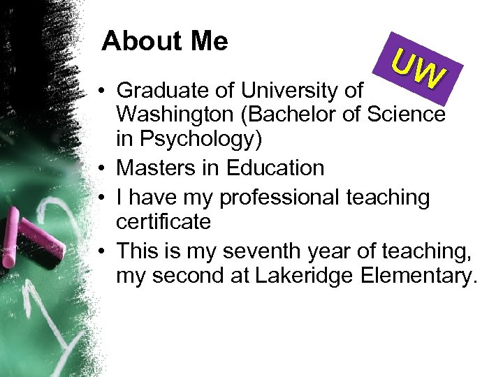 About Me UW • Graduate of University of Washington (Bachelor of Science in Psychology)