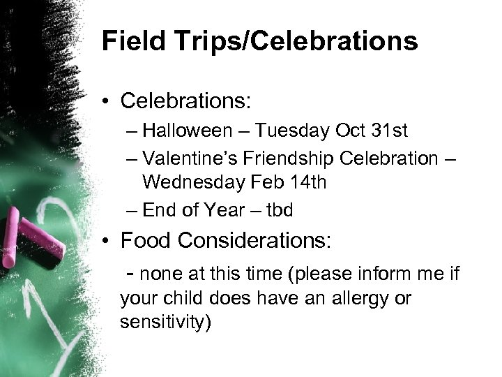 Field Trips/Celebrations • Celebrations: – Halloween – Tuesday Oct 31 st – Valentine's Friendship