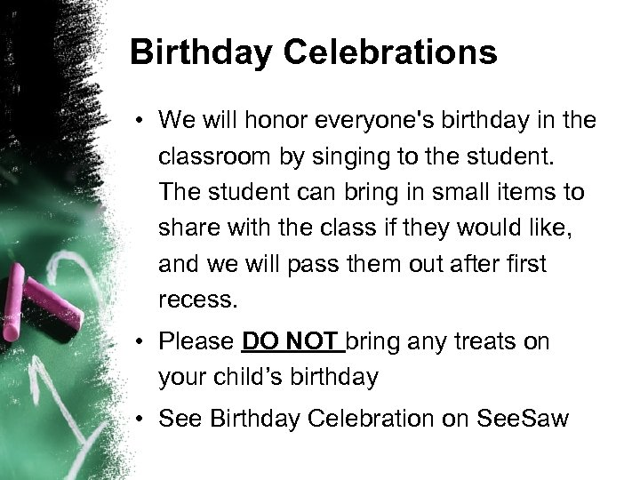 Birthday Celebrations • We will honor everyone's birthday in the classroom by singing to