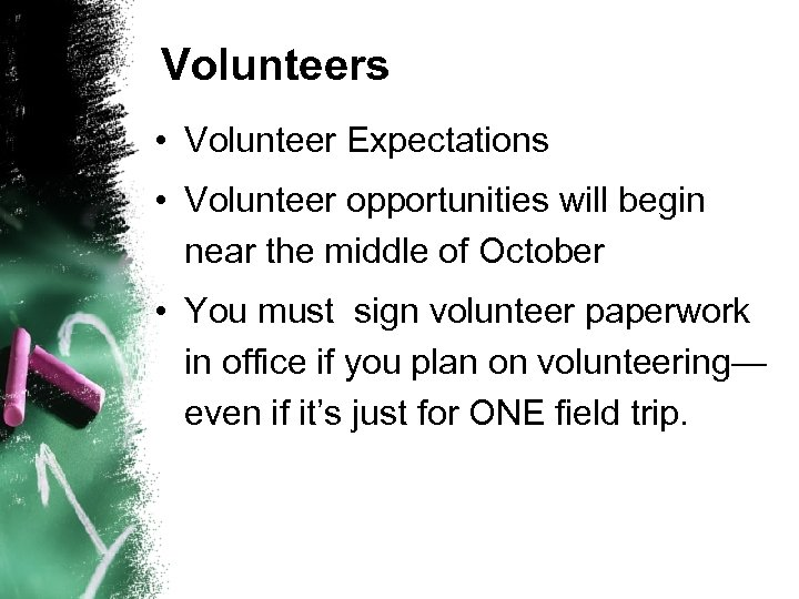 Volunteers • Volunteer Expectations • Volunteer opportunities will begin near the middle of October