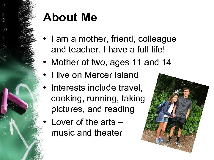 About Me • I am a mother, friend, colleague and teacher. I have a