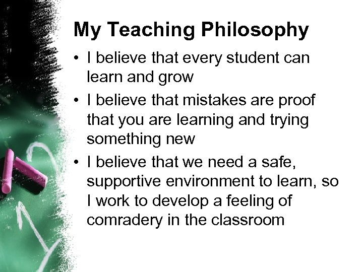 My Teaching Philosophy • I believe that every student can learn and grow •