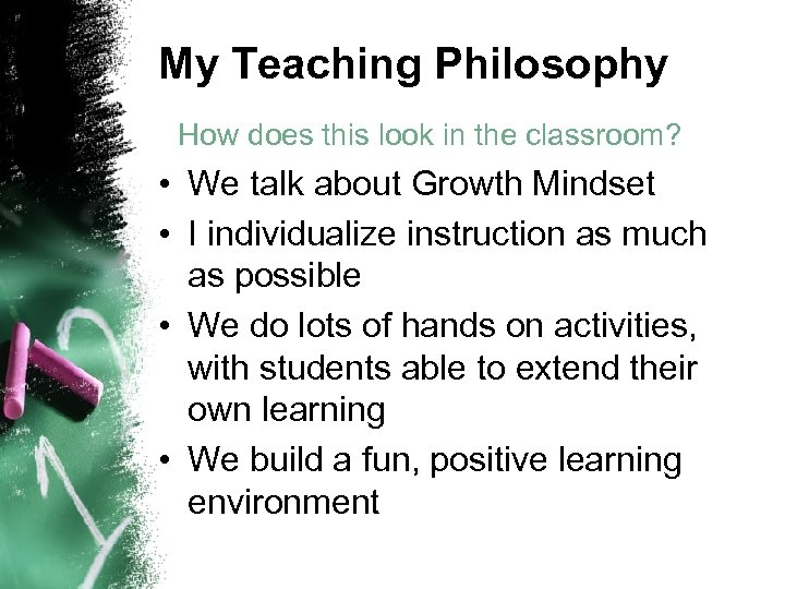 My Teaching Philosophy How does this look in the classroom? • We talk about