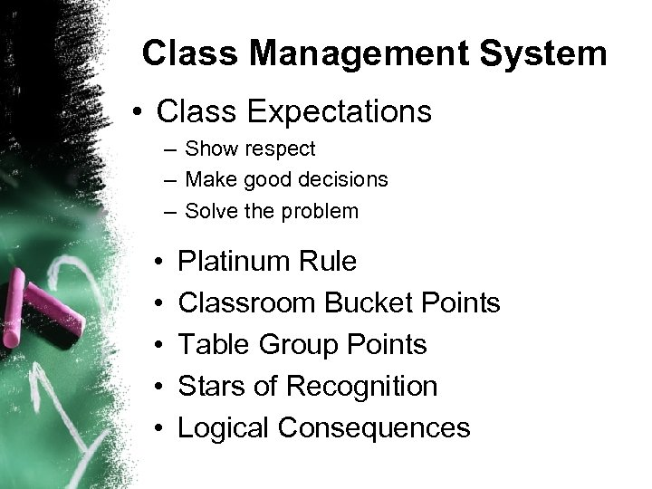 Class Management System • Class Expectations – Show respect – Make good decisions –