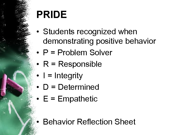 PRIDE • Students recognized when demonstrating positive behavior • P = Problem Solver •
