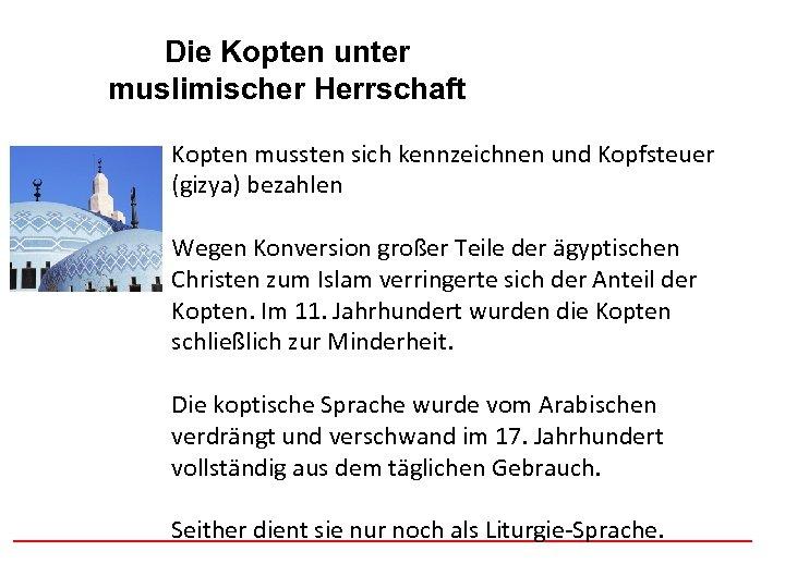 Die Kopten unter Afghanistan muslimischer Herrschaft Kopten mussten sich kennzeichnen und Kopfsteuer (gizya) bezahlen