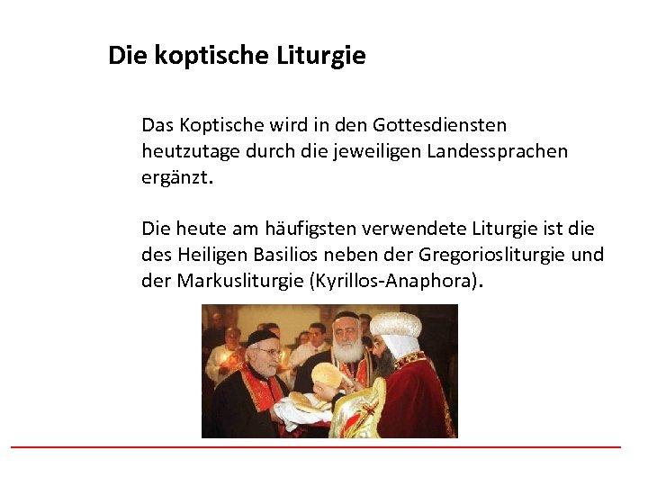 Afghanistan Die koptische Liturgie Das Koptische wird in den Gottesdiensten heutzutage durch die jeweiligen
