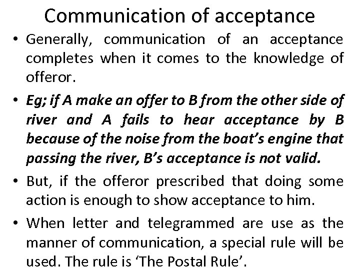 Communication of acceptance • Generally, communication of an acceptance completes when it comes to