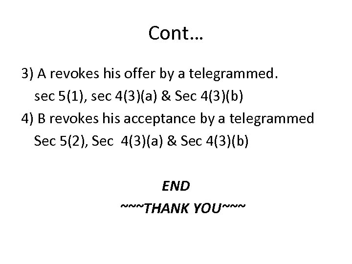 Cont… 3) A revokes his offer by a telegrammed. sec 5(1), sec 4(3)(a) &