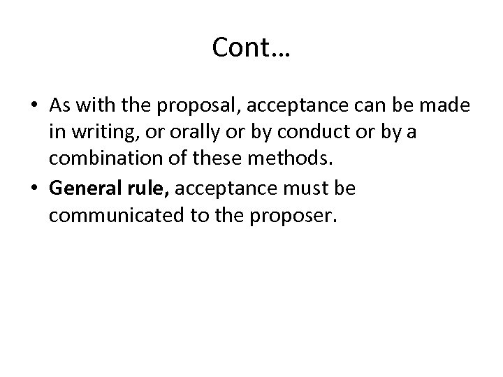 Cont… • As with the proposal, acceptance can be made in writing, or orally