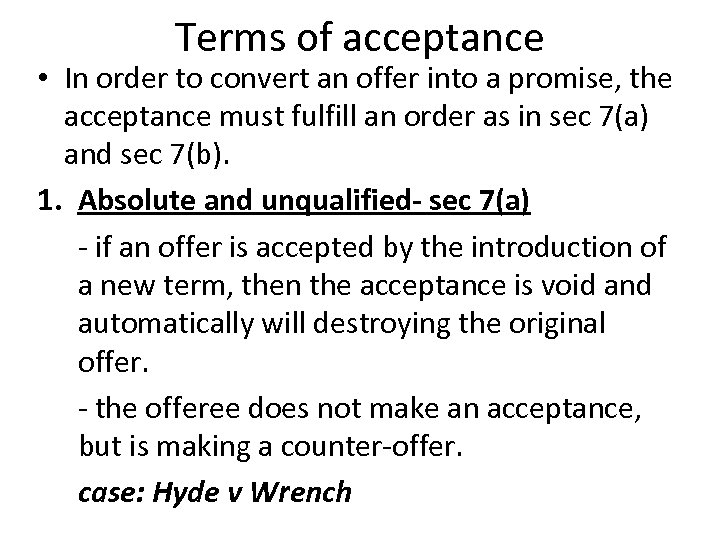 Terms of acceptance • In order to convert an offer into a promise, the
