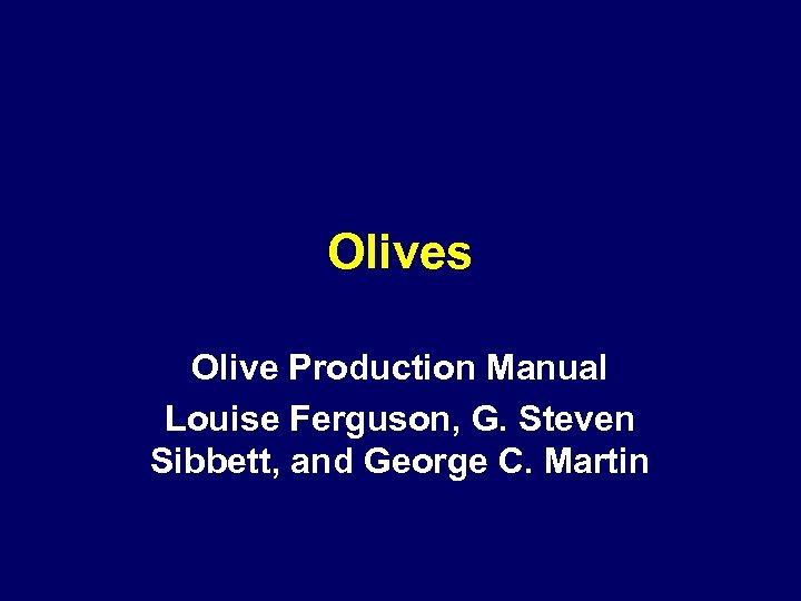 Olives Olive Production Manual Louise Ferguson, G. Steven Sibbett, and George C. Martin