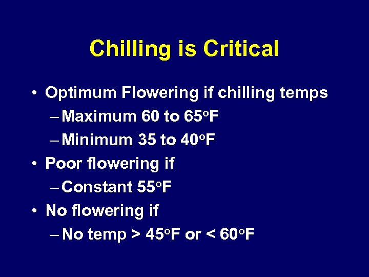 Chilling is Critical • Optimum Flowering if chilling temps – Maximum 60 to 65