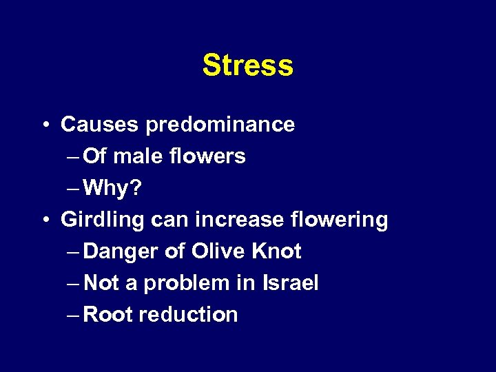 Stress • Causes predominance – Of male flowers – Why? • Girdling can increase