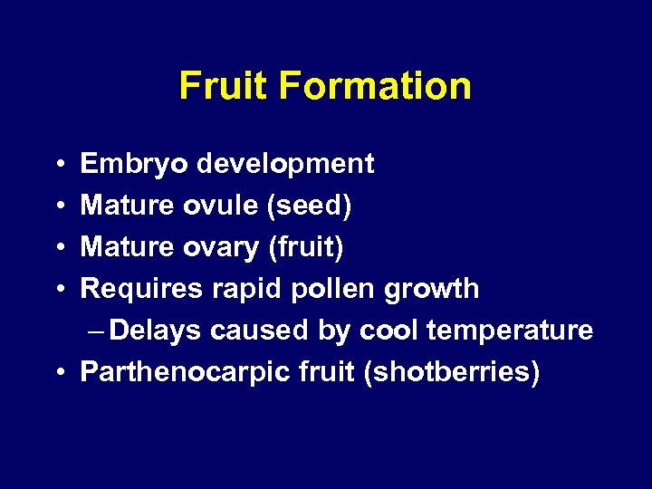 Fruit Formation • • Embryo development Mature ovule (seed) Mature ovary (fruit) Requires rapid