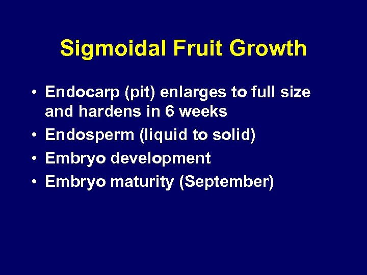 Sigmoidal Fruit Growth • Endocarp (pit) enlarges to full size and hardens in 6