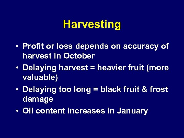 Harvesting • Profit or loss depends on accuracy of harvest in October • Delaying