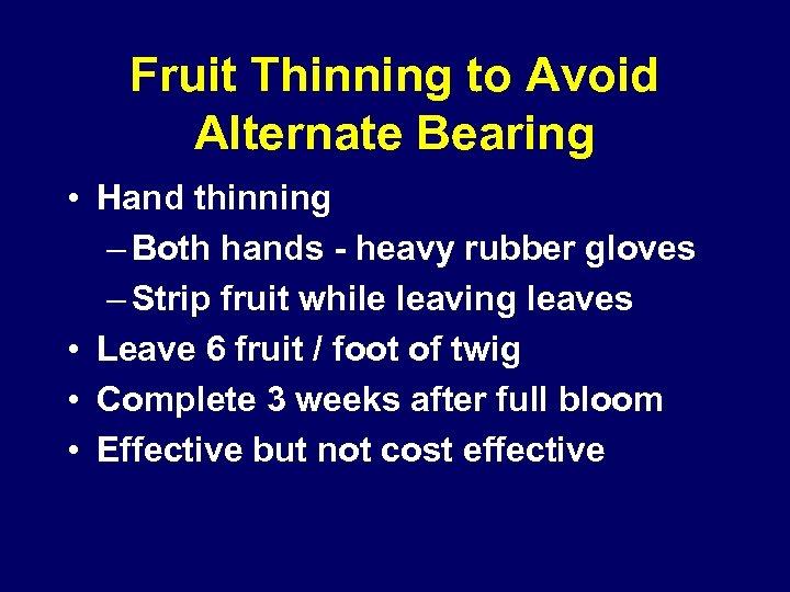Fruit Thinning to Avoid Alternate Bearing • Hand thinning – Both hands - heavy