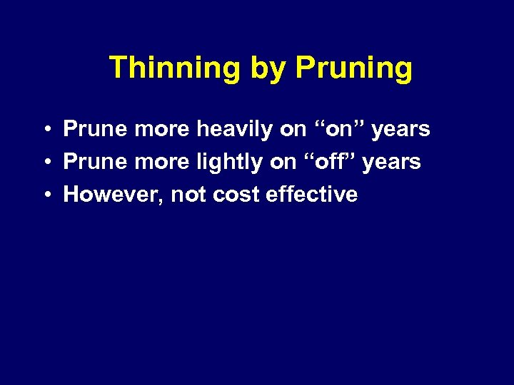 """Thinning by Pruning • Prune more heavily on """"on"""" years • Prune more lightly"""