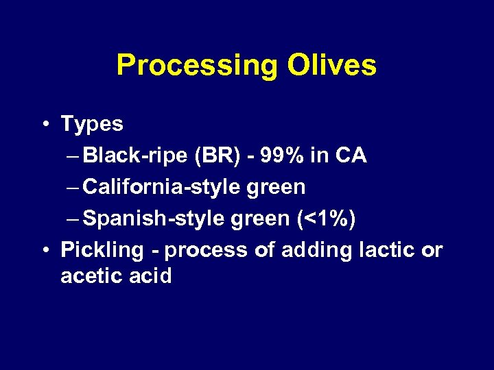 Processing Olives • Types – Black-ripe (BR) - 99% in CA – California-style green