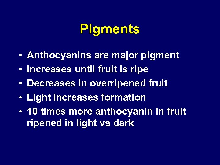 Pigments • • • Anthocyanins are major pigment Increases until fruit is ripe Decreases