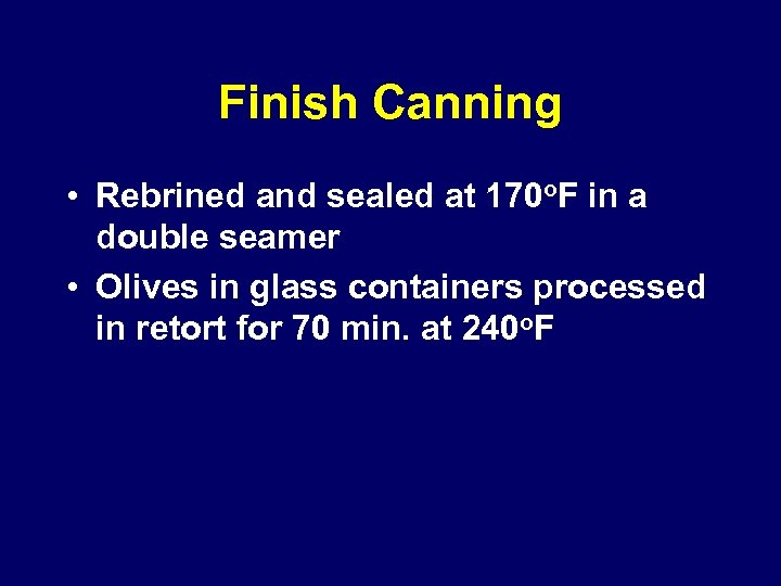 Finish Canning • Rebrined and sealed at 170 o. F in a double seamer