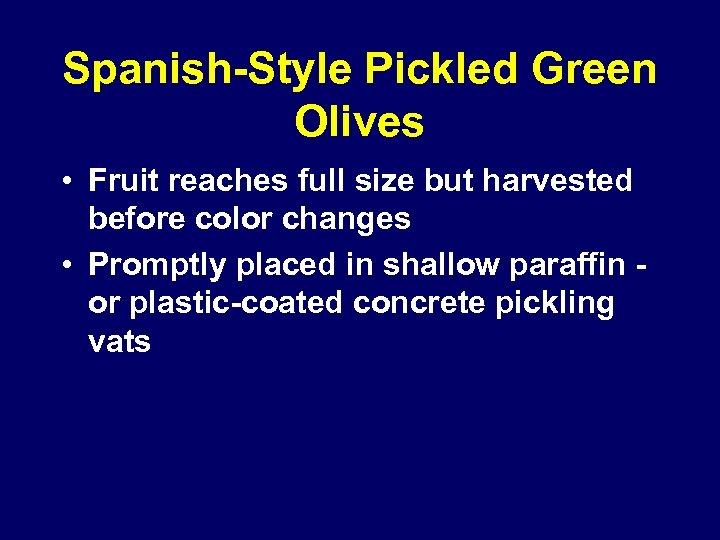 Spanish-Style Pickled Green Olives • Fruit reaches full size but harvested before color changes