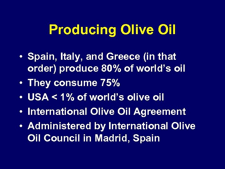 Producing Olive Oil • Spain, Italy, and Greece (in that order) produce 80% of