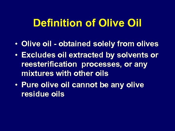 Definition of Olive Oil • Olive oil - obtained solely from olives • Excludes
