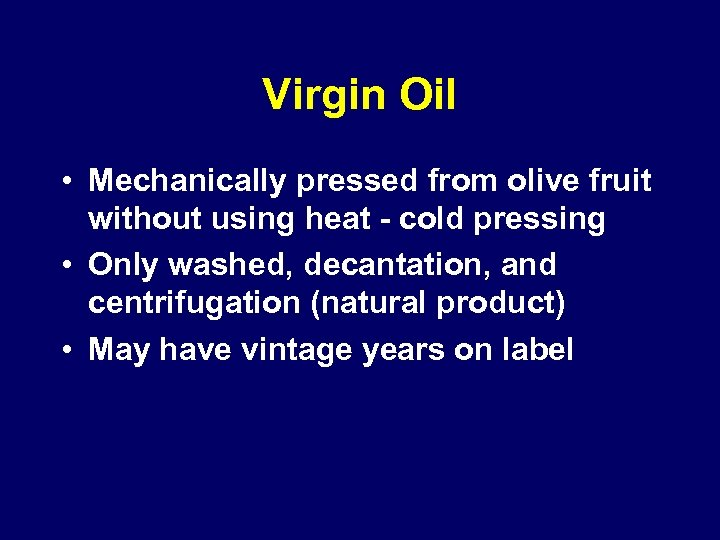 Virgin Oil • Mechanically pressed from olive fruit without using heat - cold pressing