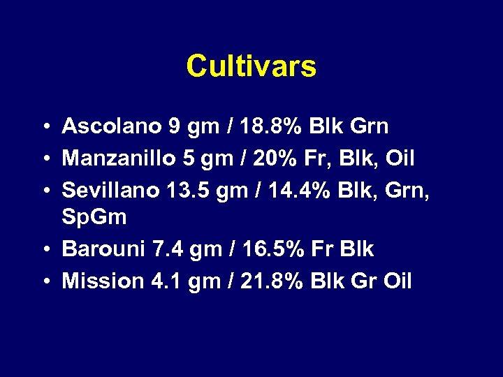 Cultivars • Ascolano 9 gm / 18. 8% Blk Grn • Manzanillo 5 gm