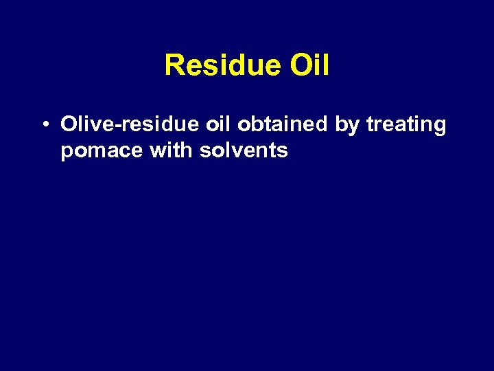 Residue Oil • Olive-residue oil obtained by treating pomace with solvents