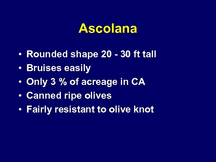 Ascolana • • • Rounded shape 20 - 30 ft tall Bruises easily Only