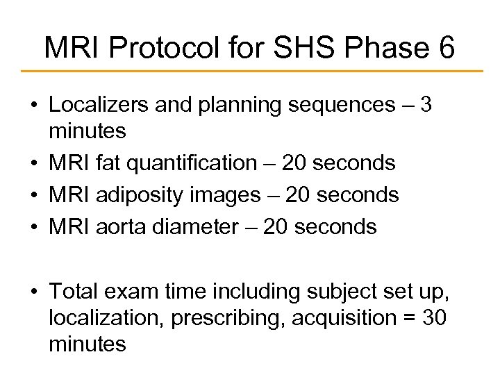 MRI Protocol for SHS Phase 6 • Localizers and planning sequences – 3 minutes